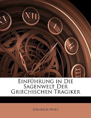 Einfhrung in Die Sagenwelt Der Griechischen Tragiker book written by Wolf, Heinrich