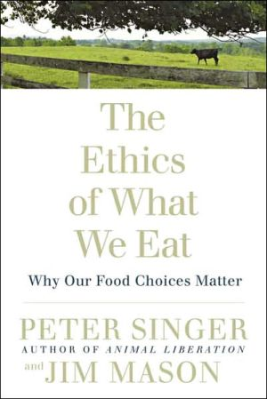 Ethics of What We Eat: Why Our Food Choices Matter book written by Peter Singer