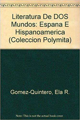 Literatura de Dos Mundos: Espana E Hispanoamerica book written by Ella R. Gomez-Quintero