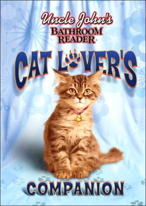 Uncle John's Bathroom Reader: Cat Lover's Companion book written by Bathroom Readers