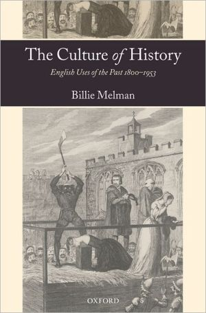 The Culture of History: English Uses of the Past, 1800-1953 book written by Billie Melman