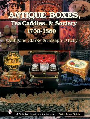 Antique Boxes: Tea Caddies, & Society: 1700-1880 book written by Antigone Clarke
