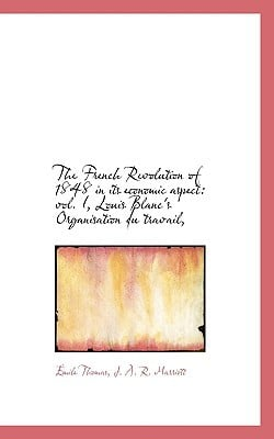 The French Revolution of 1848 in Its Economic Aspect: Vol. I, Louis Blanc's Organisation Du Travail, book written by Thomas, Mile , R. Marriott, J. A.