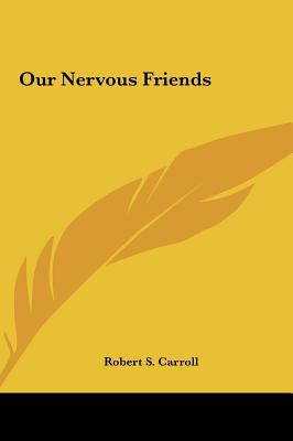 Our Nervous Friends written by Carroll, Robert S.