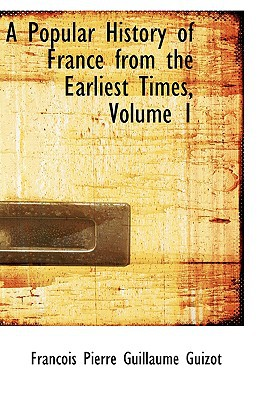 Popular History of France from the Earliest Times, Volume 1 book written by Francois Pierre Guizot