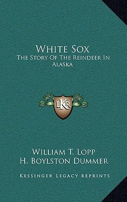 White Sox: The Story of the Reindeer in Alaska written by Lopp, William T. , Dummer, H. Boylston