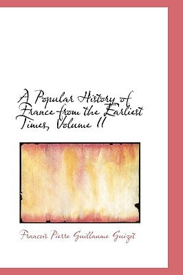 Popular History of France from the Earliest Times, Volume II written by Francois Pierre Guizot