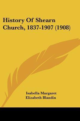History Of Shearn Church, 1837-1907 (1908) written by Isabella Margaret Elizabeth Blandin