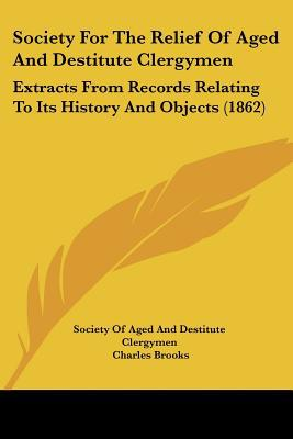 Society For The Relief Of Aged And Destitute Clergymen: Extracts From Records Relating To It... written by Society Of Aged And Destitute Cl...