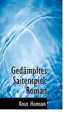 Gedacmpftes Saitenspiel: Roman book written by Hamsun, Knut