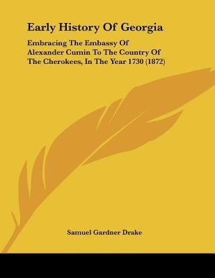 Early History Of Georgia: Embracing The Embassy Of Alexander Cumin To The Country Of The Che... written by Samuel Gardner Drake