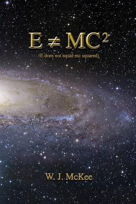 E Does Not Equal MC Squared written by W. J. McKee