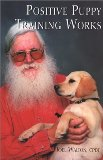 Positive Puppy Training Works: How to Manage, Relate to, and Educate Your Puppy book written by Joel Walton