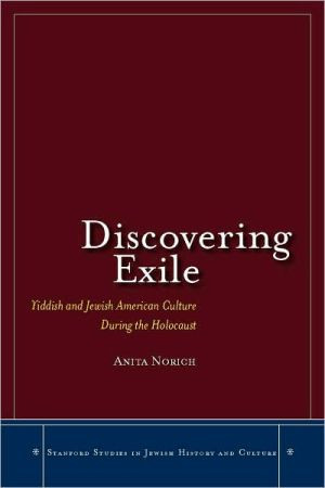Discovering Exile: Yiddish and Jewish American Culture During the Holocaust book written by Anita Norich