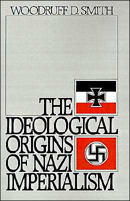 The Ideological Origins of Nazi Imperialism book written by Woodruff D. Smith