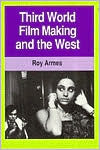 Third World Film Making and the West book written by Roy Armes