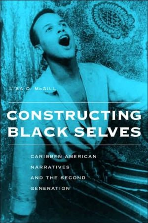 Constructing Black Selves: Caribbean American Narratives and the Second Generation book written by Lisa McGill