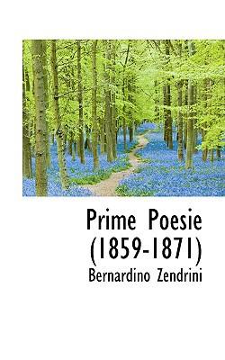 Prime Poesie (1859-1871) written by Zendrini, Bernardino