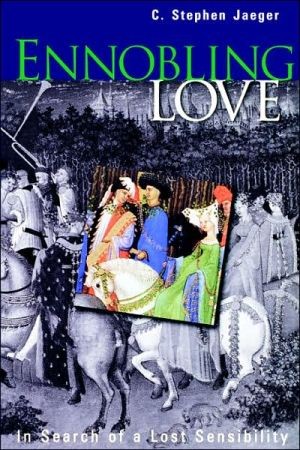 Ennobling Love: In Search of a Lost Sensibility book written by C. Stephen Jaeger