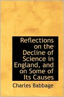 Reflections on the Decline of Science in England and on Some of Its Causes book written by Charles Babbage