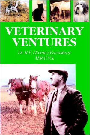 Veterinary Ventures book written by R. E. Ernie Earnshaw
