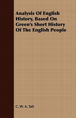 Analysis Of English History, Based On Green's Short History Of The English People written by C. W. A. Tait