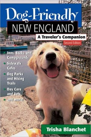 Dog-Friendly New England: A Traveler's Companion written by Trisha Blanchet