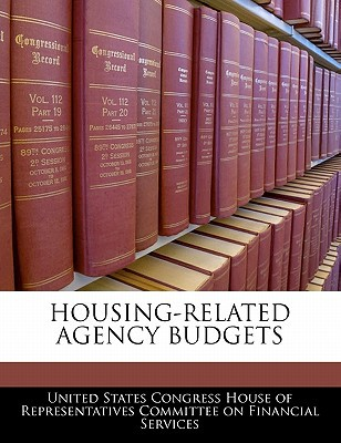 Housing-Related Agency Budgets written by United States Congress House of Represen