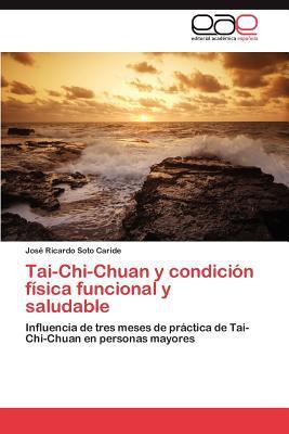 Tai-Chi-Chuan y Condici N F Sica Funcional y Saludable written by Jos Ricardo Soto Caride