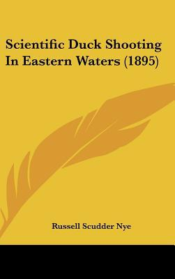Scientific Duck Shooting in Eastern Waters (1895) written by Nye, Russell Scudder