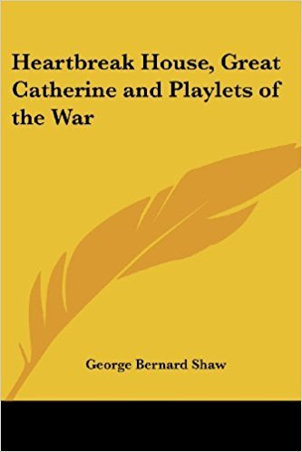 Heartbreak House, Great Catherine, and Playlets of the War book written by George Bernard Shaw
