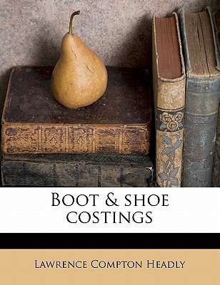 Boot & Shoe Costings book written by Headly, Lawrence Compton