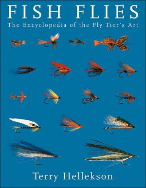 Fish Flies : The Encyclopedia of the Fly Tier's Art book written by Terry Hellekson