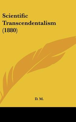 Scientific Transcendentalism (1880) written by D. M., M.