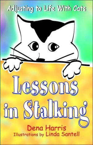Lessons In Stalking... Adjusting To Life With Cats book written by Dena Harris