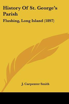 History Of St. George's Parish: Flushing, Long Island (1897) written by J. Carpenter Smith