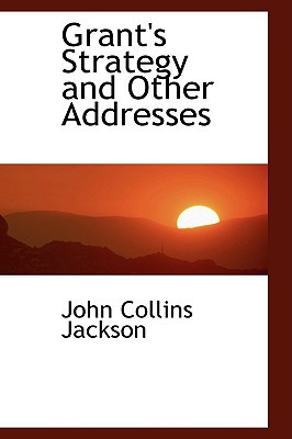 Grant's Strategy and Other Addresses book written by Jackson, John Collins