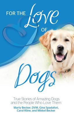 For the Love of Dogs book written by Becker, Marty/ Spadafori,