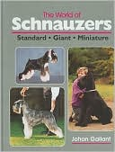 The World of Schnauzers: Standard, Giant, Miniature book written by Johan Gallant