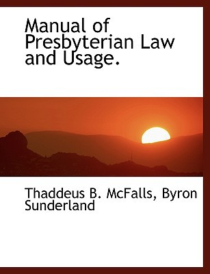 Manual of Presbyterian Law and Usage. written by McFalls, Thaddeus B. , Sunderland, Byron