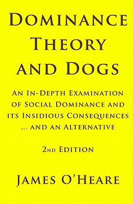 Dominance Theory and Dogs book written by O'Heare, James