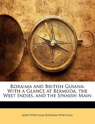 Roraima and British Guiana: With a Glance at Bermuda, the West Indies, and the Spanish Main book written by Boddam-Whetham, John Whetham