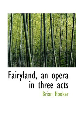 Fairyland, an Opera in Three Acts book written by Hooker, Brian