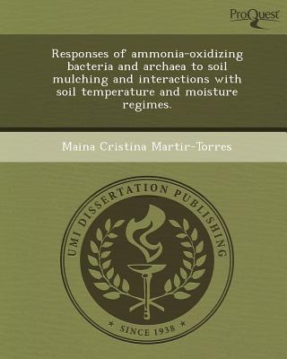 Responses of Ammonia-Oxidizing Bacteria and Archaea to Soil Mulching and Interactions with Soil Temperature and Moisture Regimes. written by Maina Cristina Martir-Torres