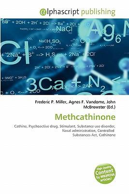 Methcathinone written by Miller, Frederic P. , Vandome, Agnes F. , McBrewster, John