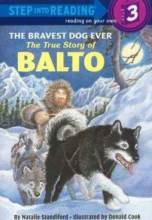 The Bravest Dog Ever: The True Story of Balto (Step into Reading Books Series: A Step 3 Book) book written by Donald Cook
