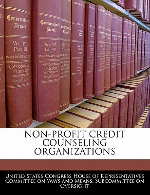 Non-Profit Credit Counseling Organizations written by United States Congress House of Represen