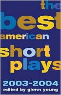 The Best American Short Plays 2003-2004 written by Glenn Young
