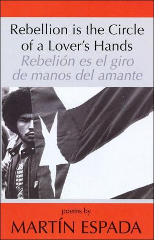Rebellion Is the Circle of a Lover's Hands book written by Martin Espada