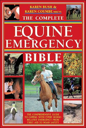 Complete Horse Emergency Bible book written by Karen Bush, Karen Coumbe